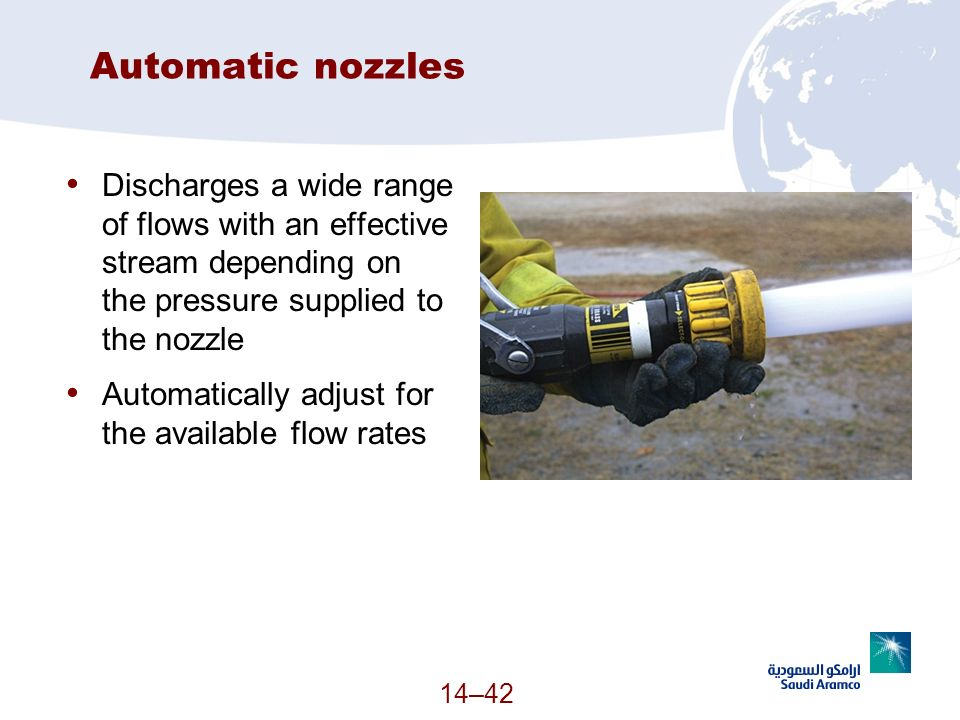 Automatic nozzles Discharges a wide range of flows with an effective stream depending on the pressure supplied to the nozzle.