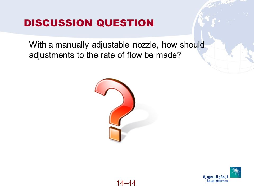 DISCUSSION QUESTION With a manually adjustable nozzle, how should adjustments to the rate of flow be made