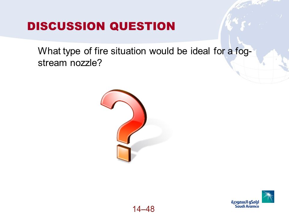 DISCUSSION QUESTION What type of fire situation would be ideal for a fog-stream nozzle