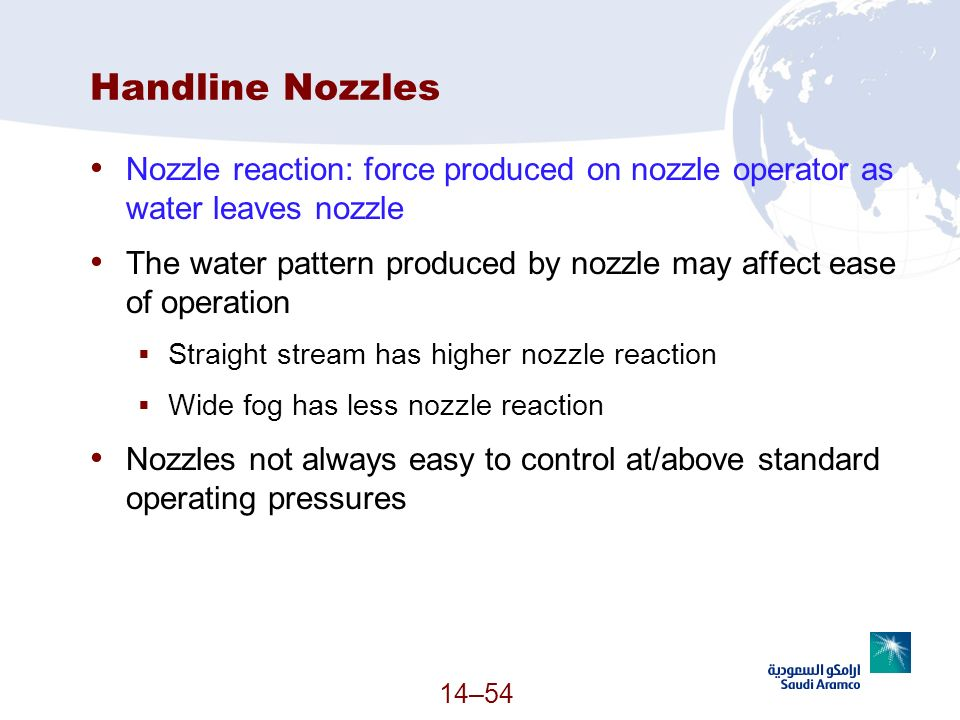 Handline Nozzles Nozzle reaction: force produced on nozzle operator as water leaves nozzle.
