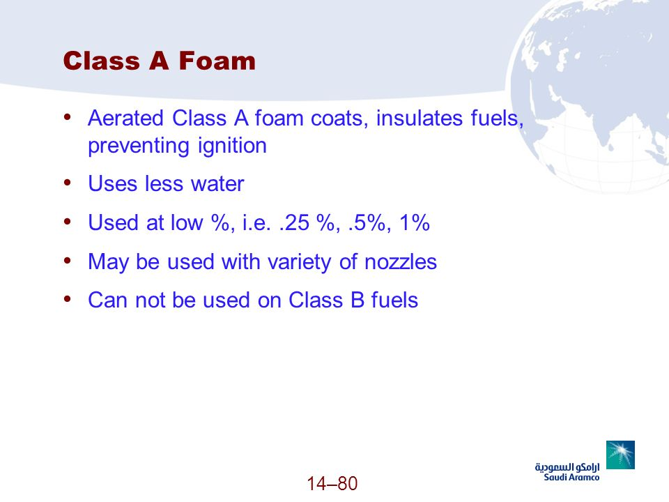 Class A Foam Aerated Class A foam coats, insulates fuels, preventing ignition. Uses less water. Used at low %, i.e. .25 %, .5%, 1%