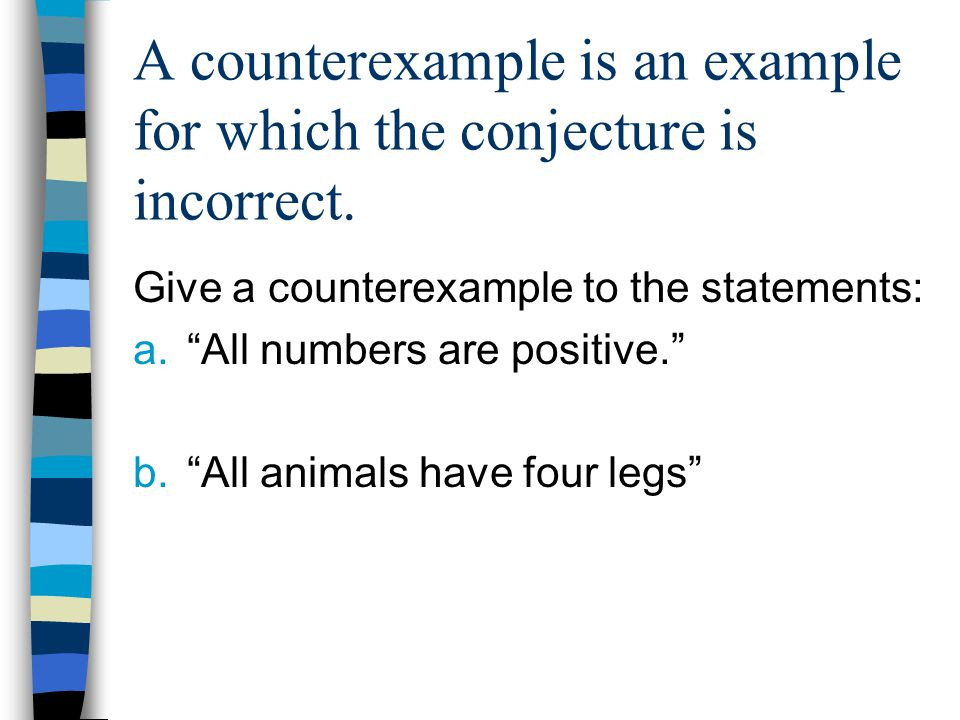 A counterexample is an example for which the conjecture is incorrect.