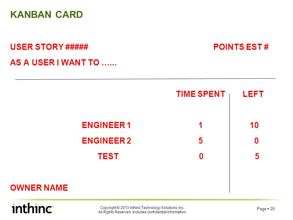 KANBAN CARD USER STORY ##### POINTS EST # AS A USER I WANT TO …... TIME SPENT LEFT ENGINEER 1 1 10 ENGINEER 2 5 0 TEST 0 5 OWNER NAME