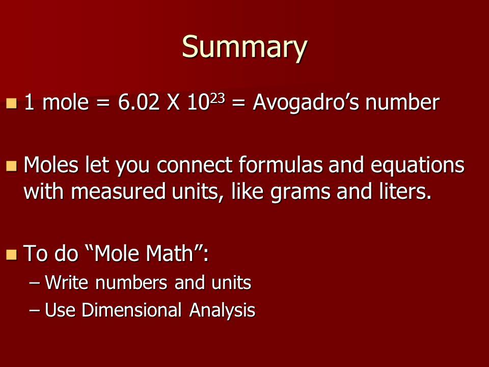 Summary 1 mole = 6.02 X 1023 = Avogadro's number