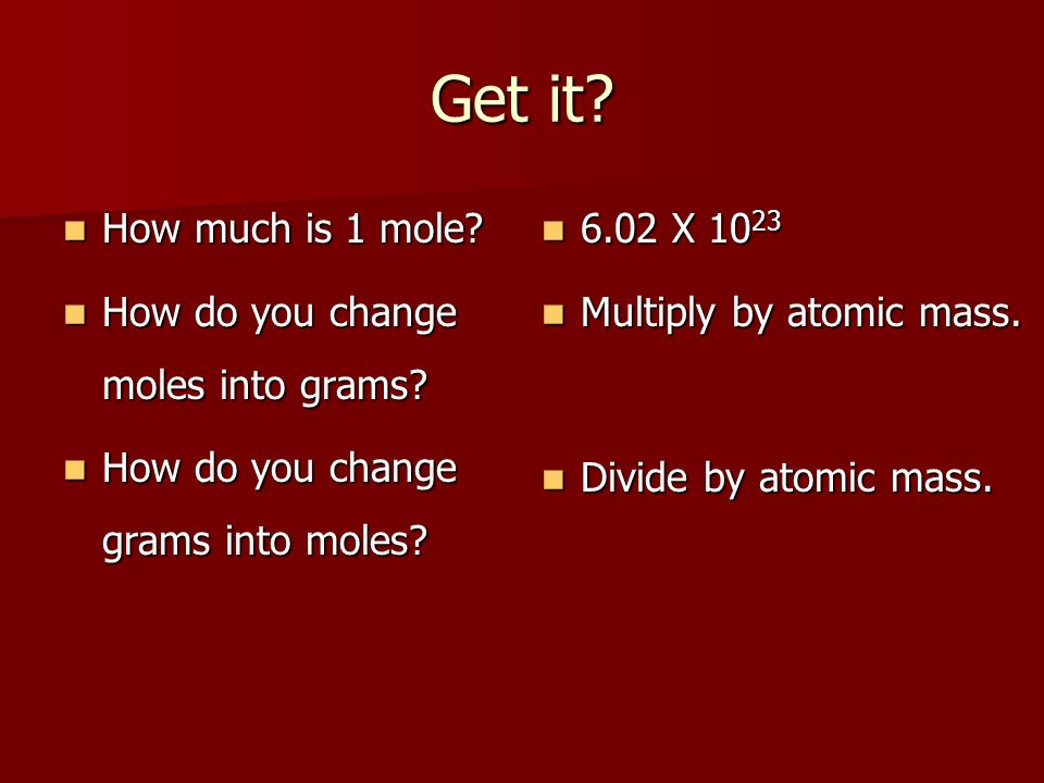 Get it How much is 1 mole How do you change moles into grams