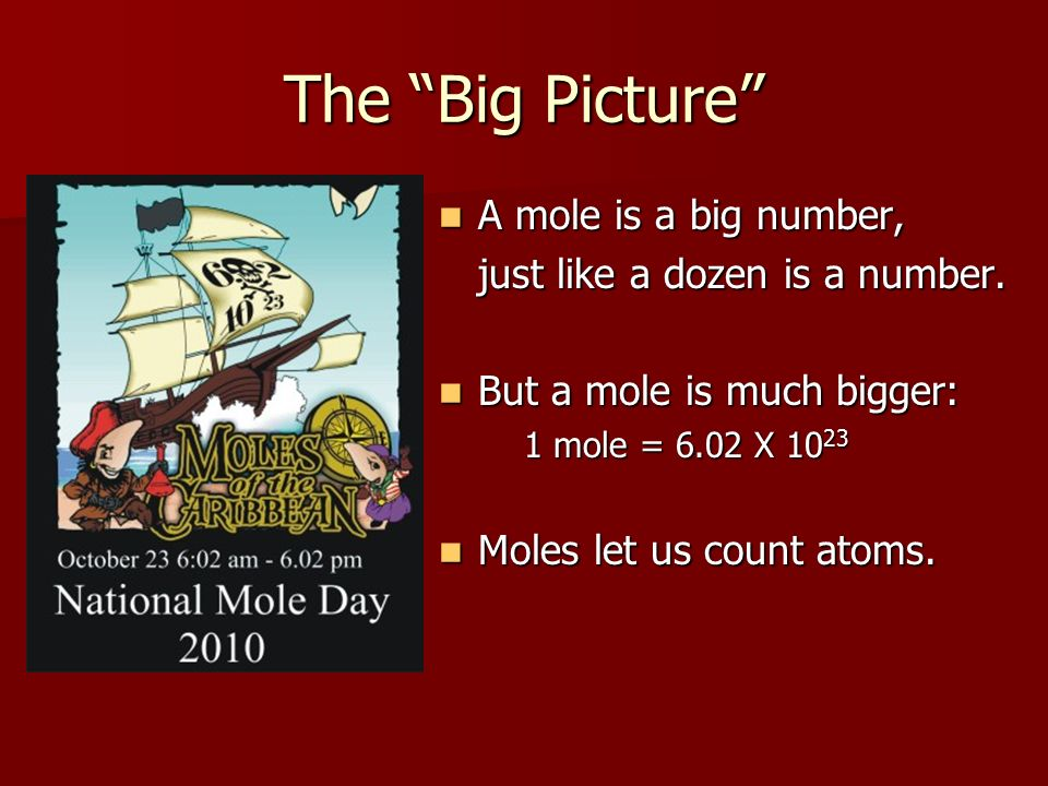 The Big Picture A mole is a big number,