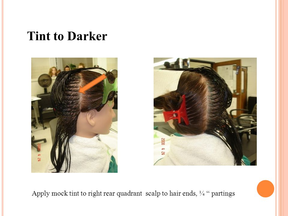 Tint to Darker Apply mock tint to right rear quadrant scalp to hair ends, ¼ partings