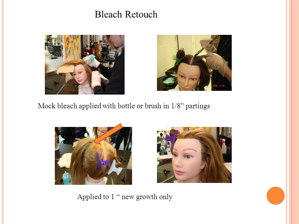 Bleach Retouch Mock bleach applied with bottle or brush in 1/8 partings.