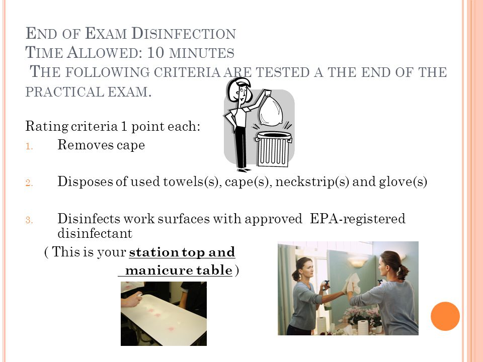 End of Exam Disinfection Time Allowed: 10 minutes The following criteria are tested a the end of the practical exam.