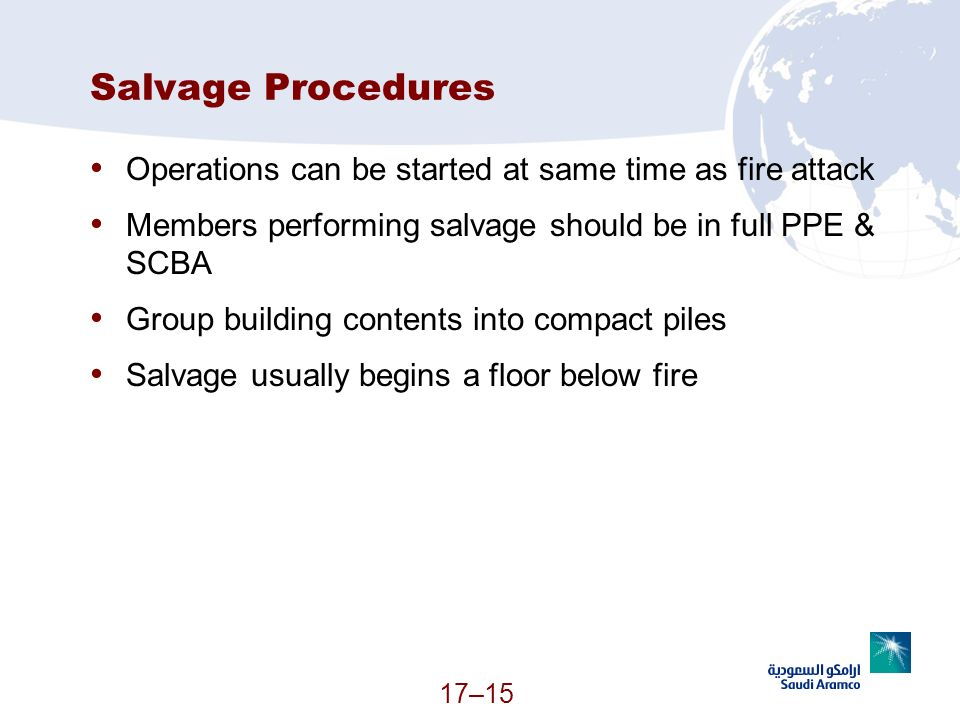 Salvage Procedures Operations can be started at same time as fire attack. Members performing salvage should be in full PPE & SCBA.