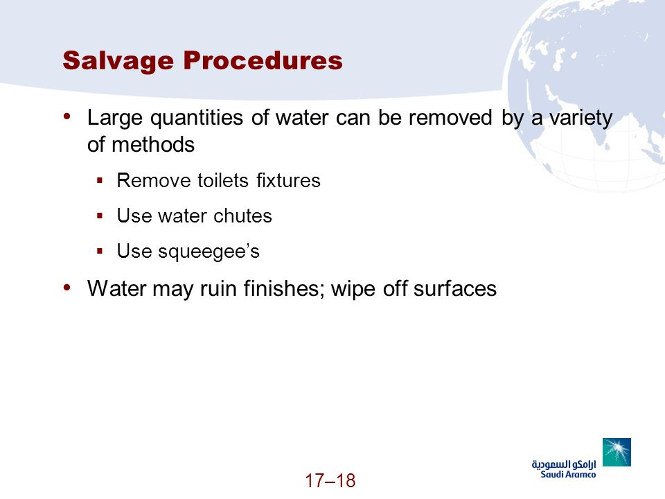 Salvage ProceduresLarge quantities of water can be removed by a variety of methods. Remove toilets fixtures.