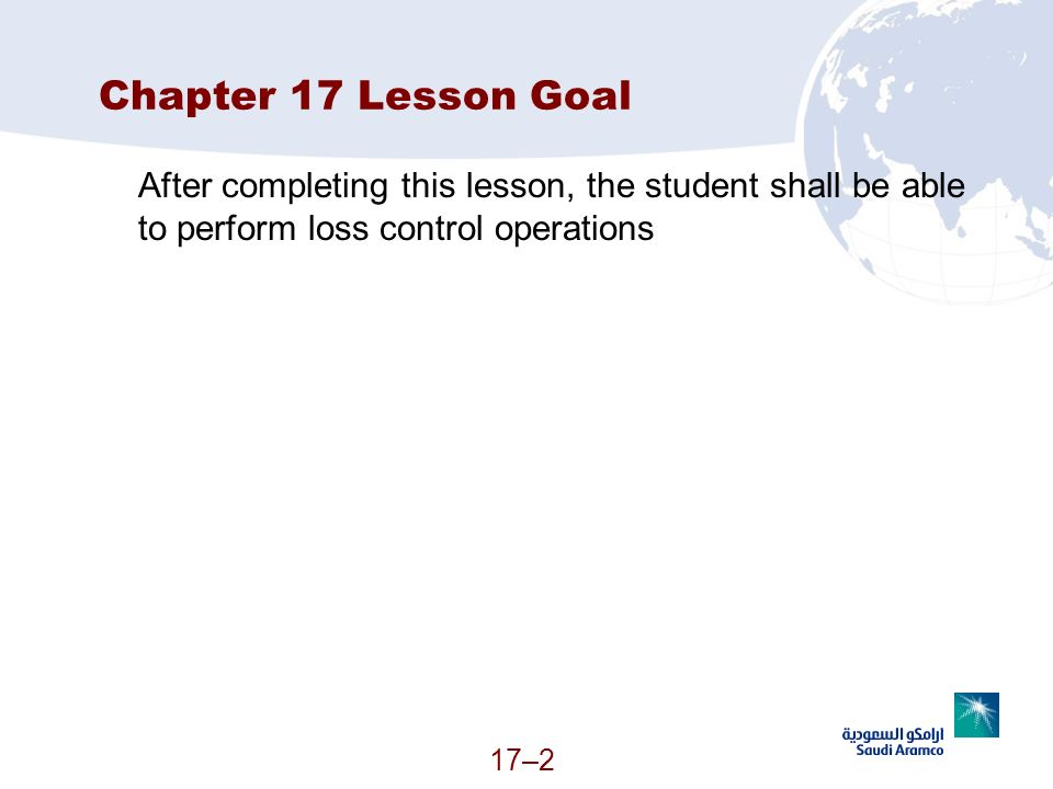 Chapter 17 Lesson GoalAfter completing this lesson, the student shall be able to perform loss control operations.