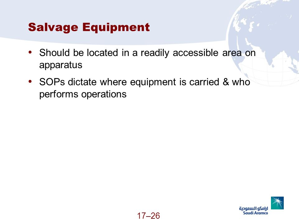 Salvage Equipment Should be located in a readily accessible area on apparatus. SOPs dictate where equipment is carried & who performs operations.
