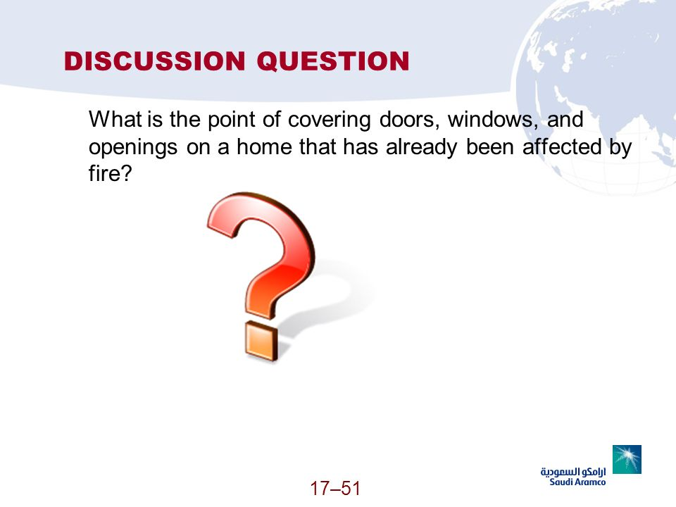 DISCUSSION QUESTION What is the point of covering doors, windows, and openings on a home that has already been affected by fire