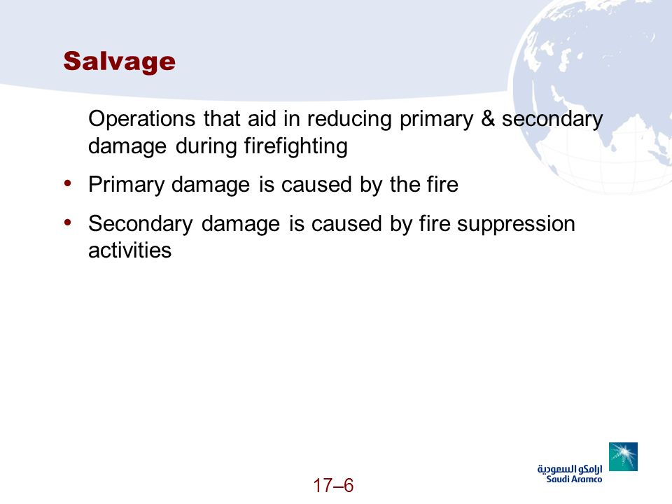 SalvageOperations that aid in reducing primary & secondary damage during firefighting. Primary damage is caused by the fire.