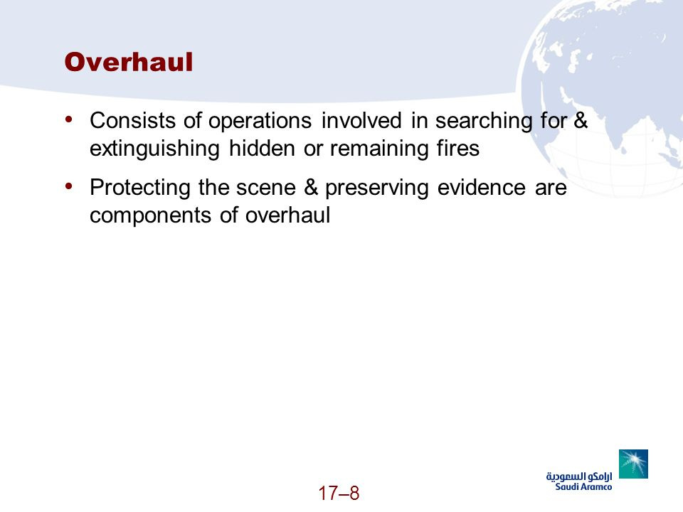 OverhaulConsists of operations involved in searching for & extinguishing hidden or remaining fires.