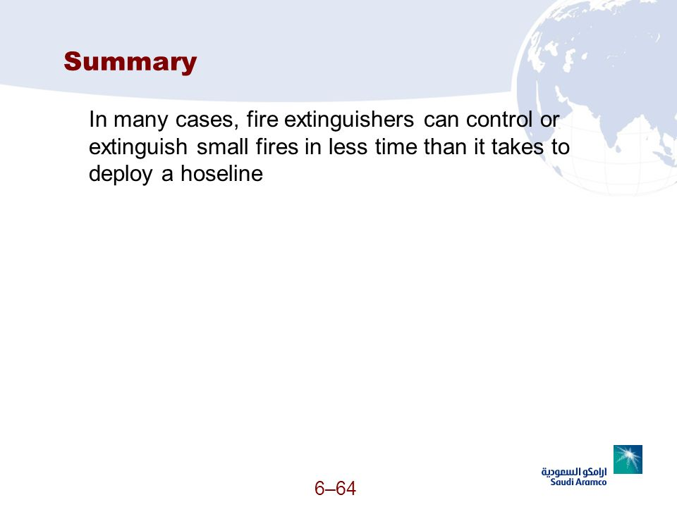 SummaryIn many cases, fire extinguishers can control or extinguish small fires in less time than it takes to deploy a hoseline.