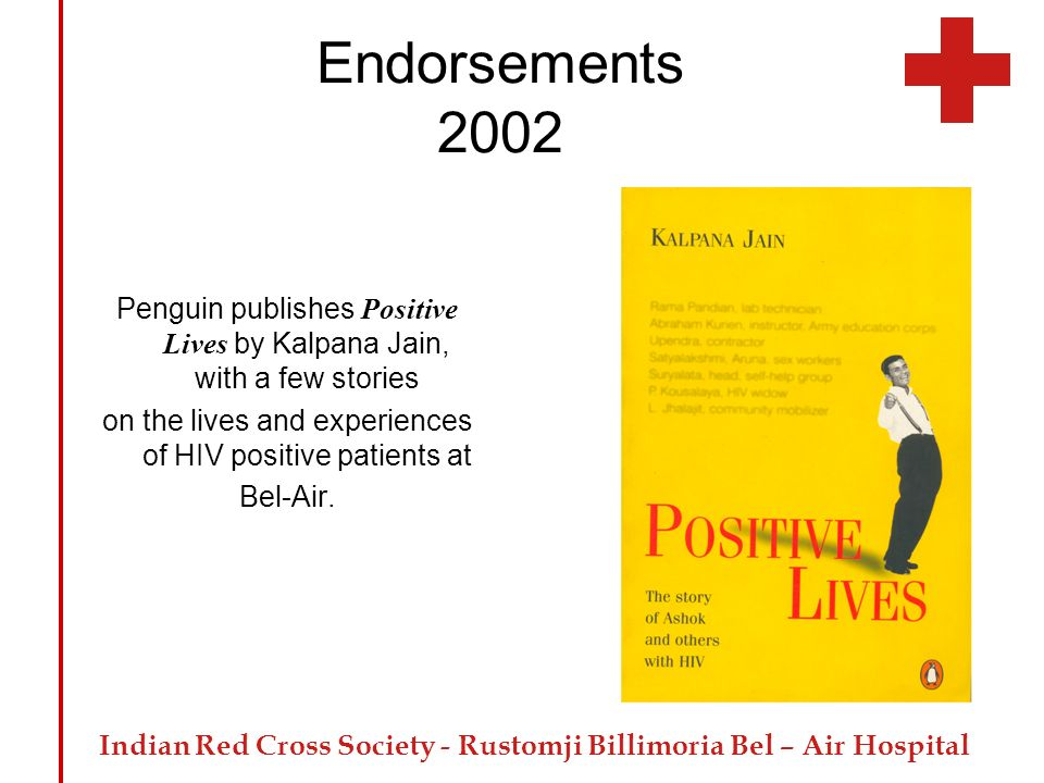 Endorsements 2002 Penguin publishes Positive Lives by Kalpana Jain, with a few stories. on the lives and experiences of HIV positive patients at.