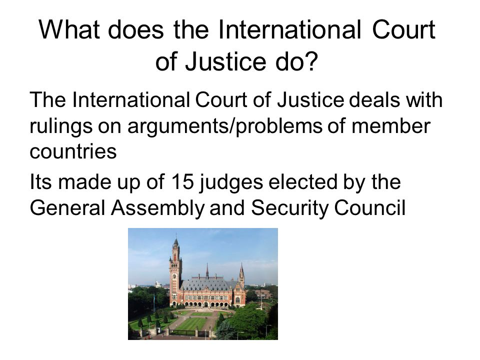 What does the International Court of Justice do