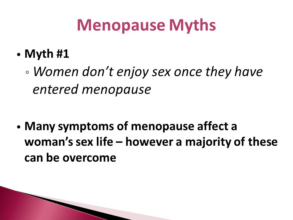Menopause Myths Women don't enjoy sex once they have entered menopause