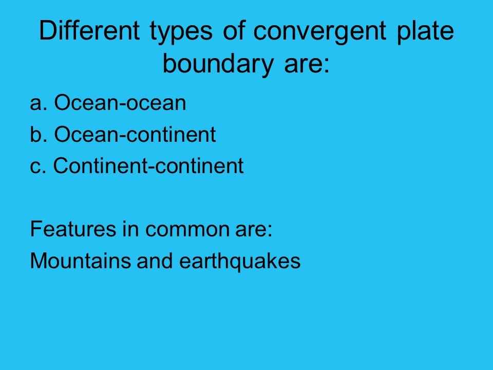 Different types of convergent plate boundary are: