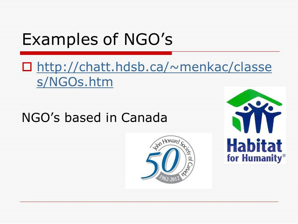 Examples of NGO's http://chatt.hdsb.ca/~menkac/classes/NGOs.htm