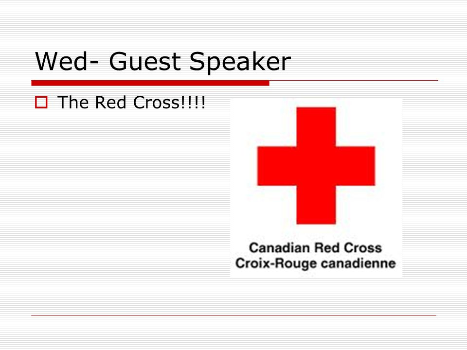 Wed- Guest Speaker The Red Cross!!!!