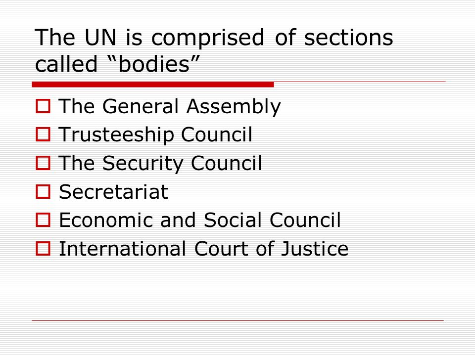 The UN is comprised of sections called bodies