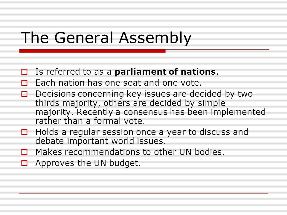 The General Assembly Is referred to as a parliament of nations.