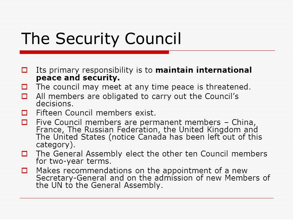 The Security Council Its primary responsibility is to maintain international peace and security.