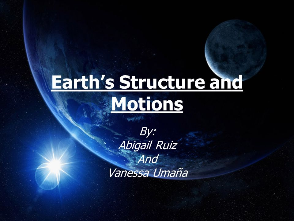 Earth's Structure and Motions