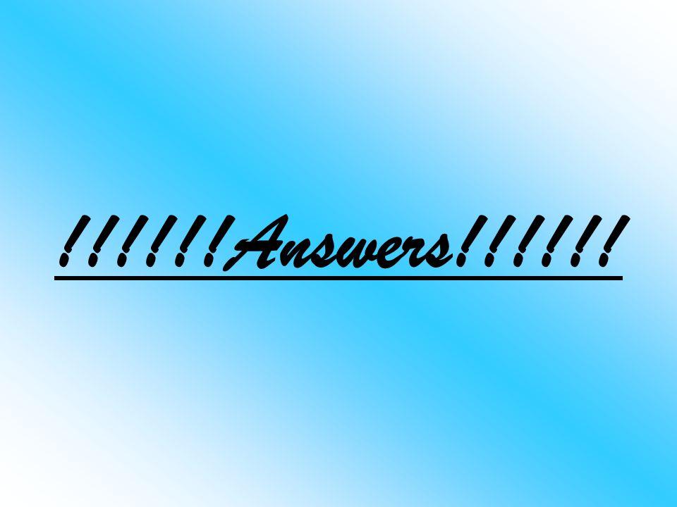 !!!!!!Answers!!!!!!