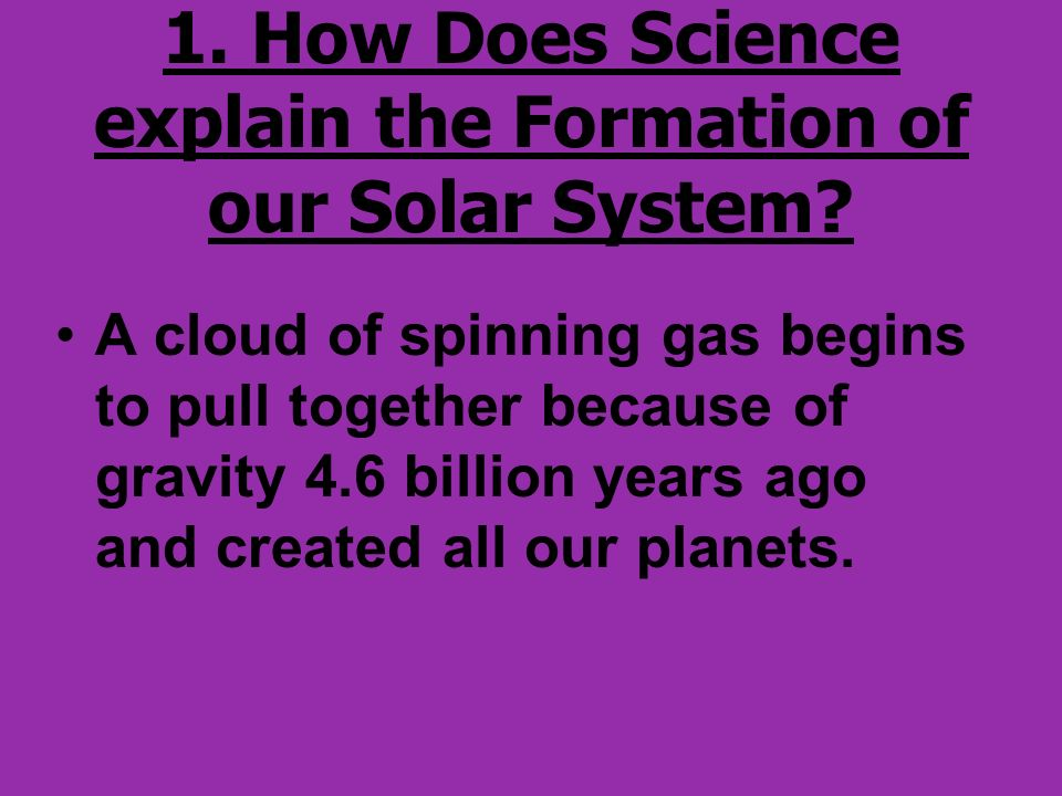 1. How Does Science explain the Formation of our Solar System