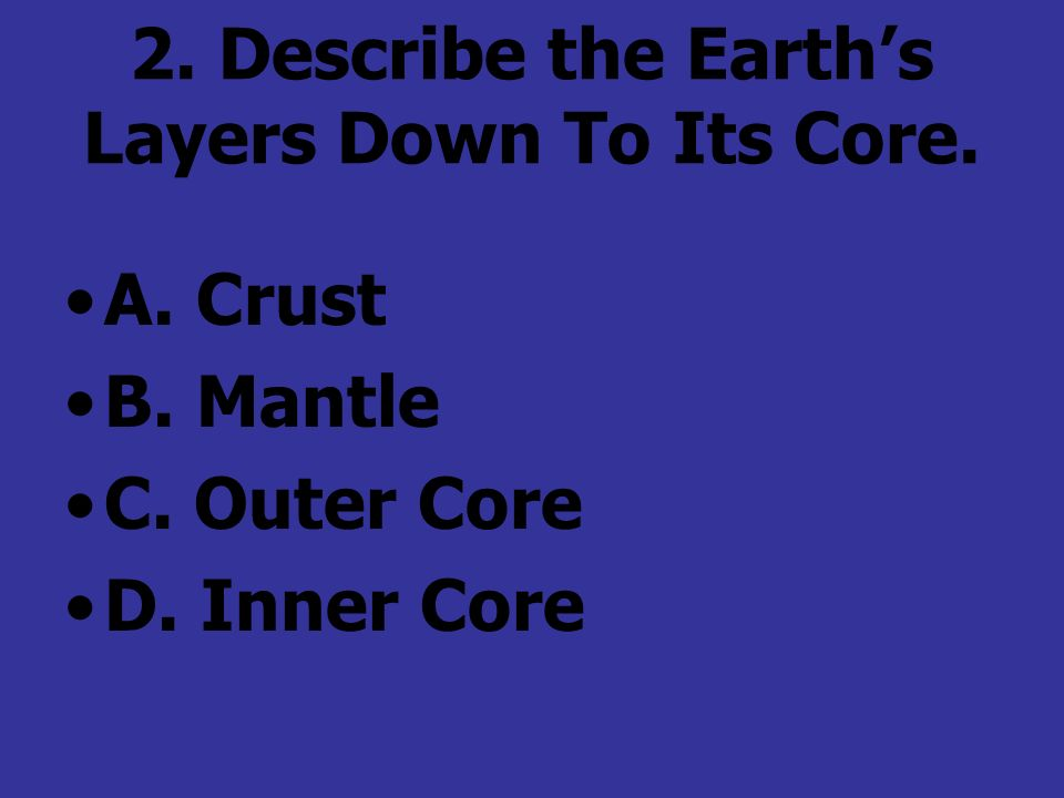 2. Describe the Earth's Layers Down To Its Core.