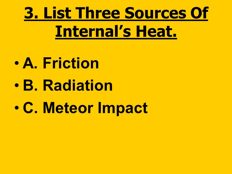 3. List Three Sources Of Internal's Heat.