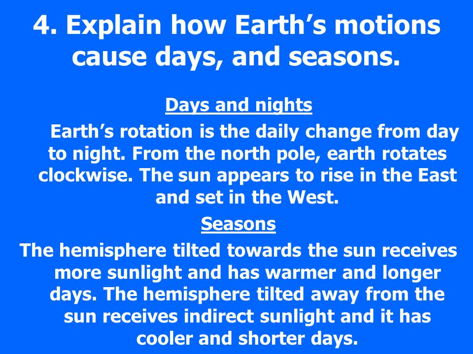 4. Explain how Earth's motions cause days, and seasons.