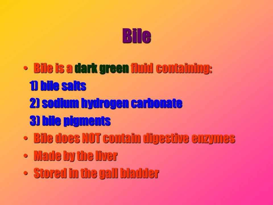 Bile Bile is a dark green fluid containing: 1) bile salts