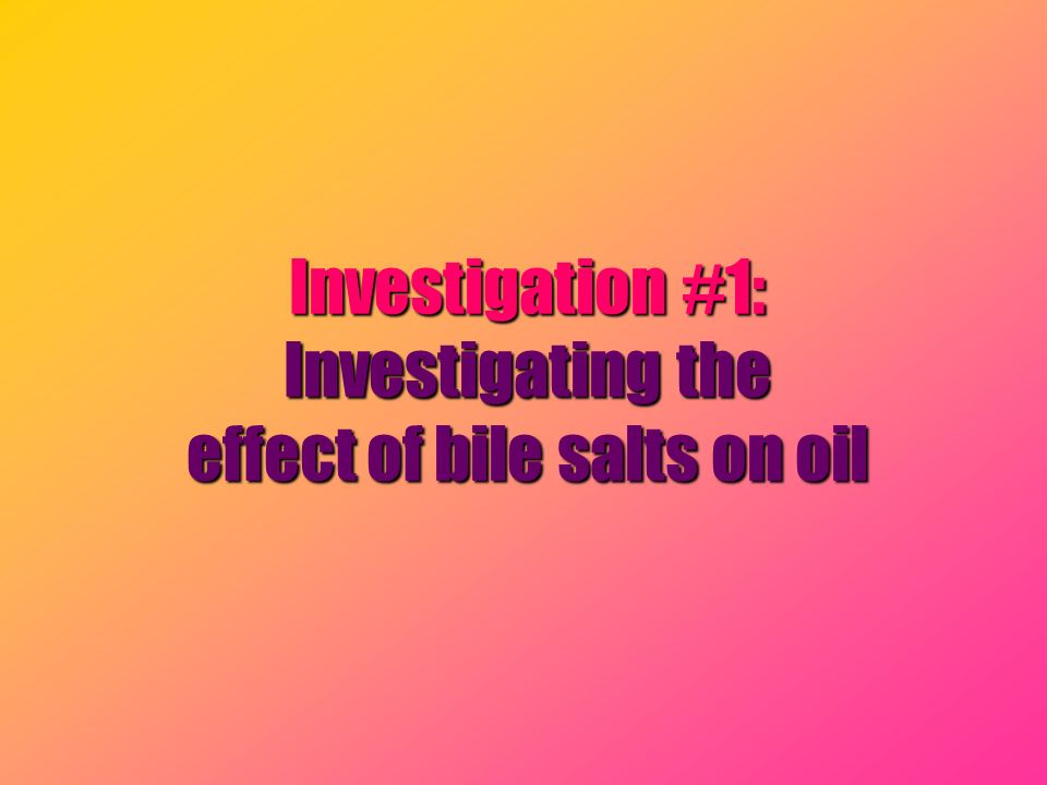 Investigation #1: Investigating the effect of bile salts on oil