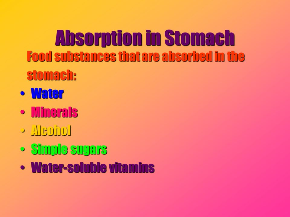 Absorption in Stomach Food substances that are absorbed in the