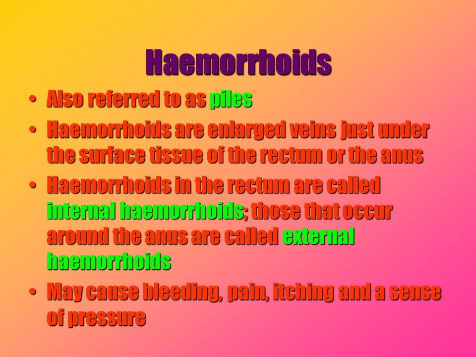 Haemorrhoids Also referred to as piles