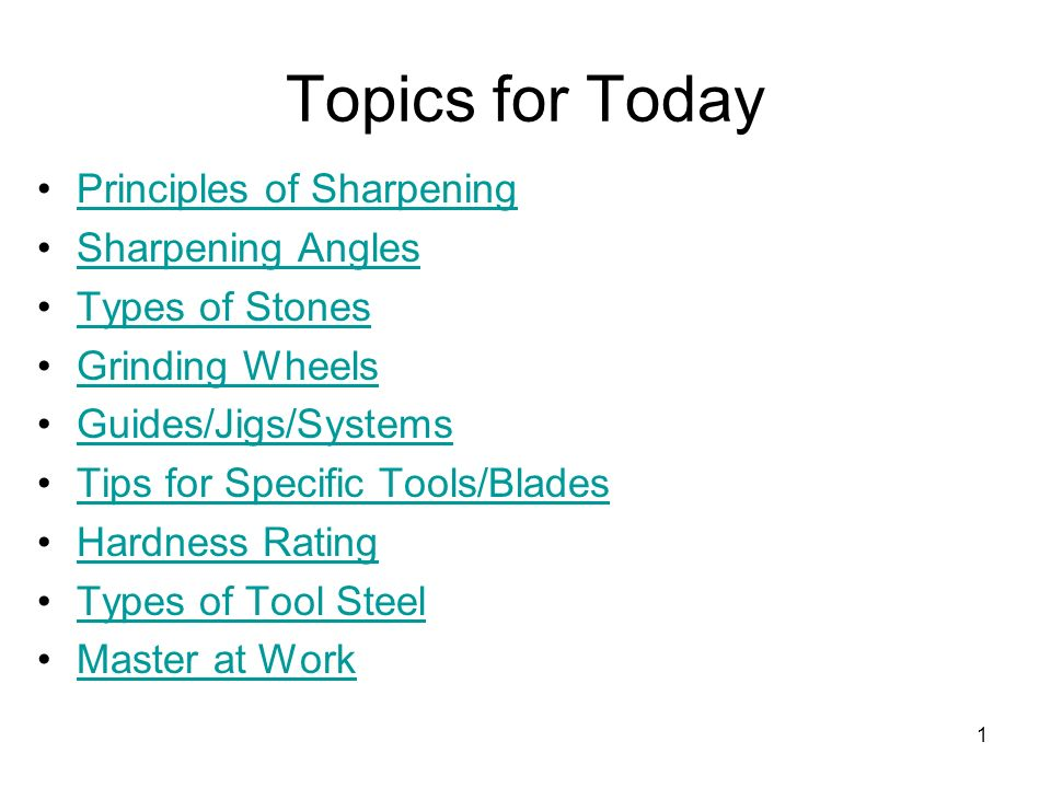 Topics for Today Principles of Sharpening Sharpening Angles