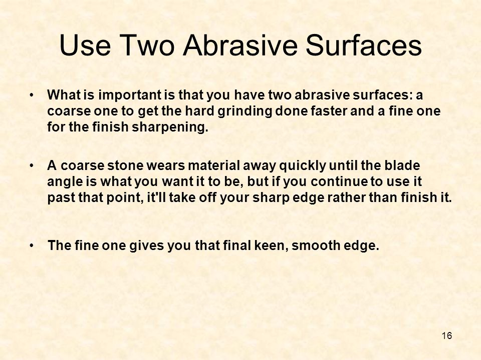 Use Two Abrasive Surfaces