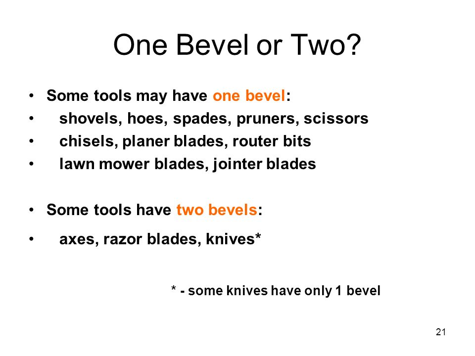 One Bevel or Two Some tools may have one bevel: