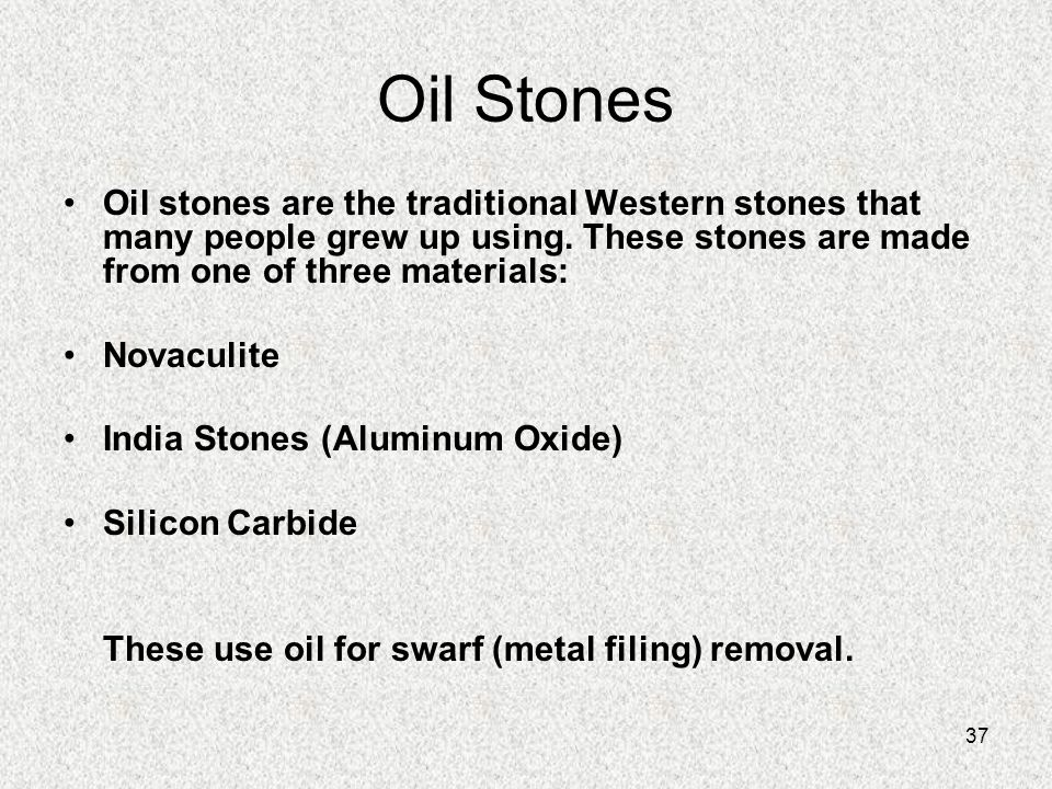 Oil Stones Oil stones are the traditional Western stones that many people grew up using. These stones are made from one of three materials: