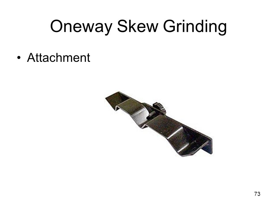 Oneway Skew Grinding Attachment