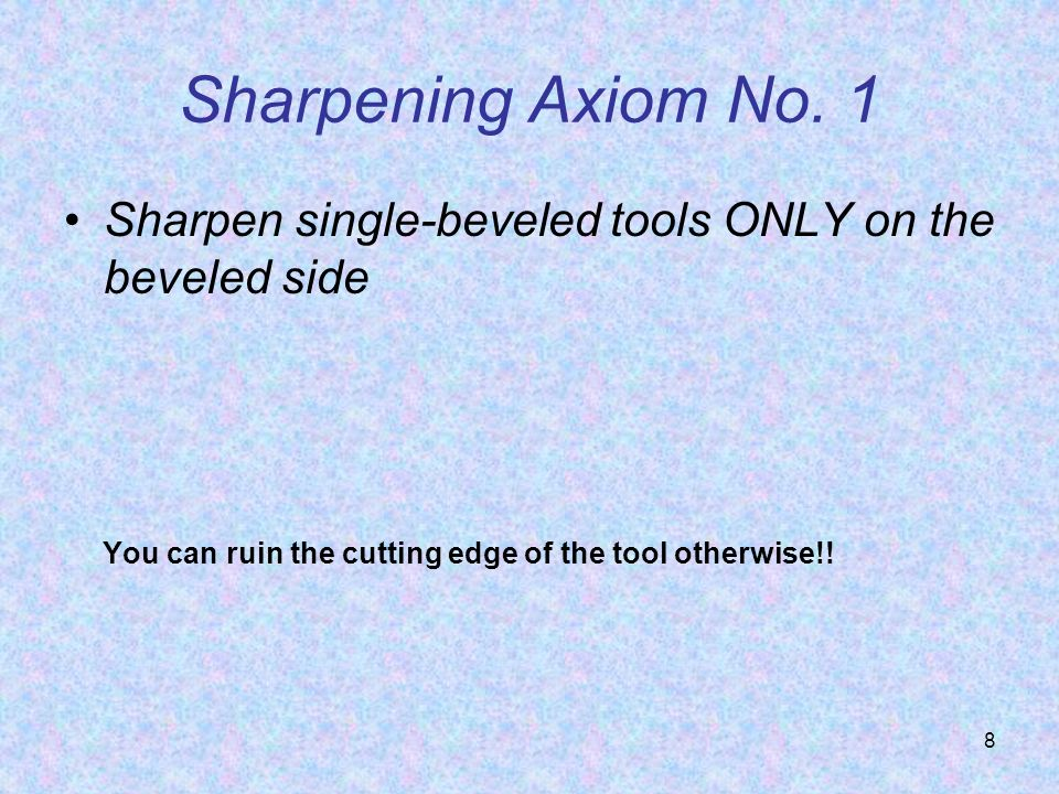 Sharpening Axiom No. 1 Sharpen single-beveled tools ONLY on the beveled side. You can ruin the cutting edge of the tool otherwise!!