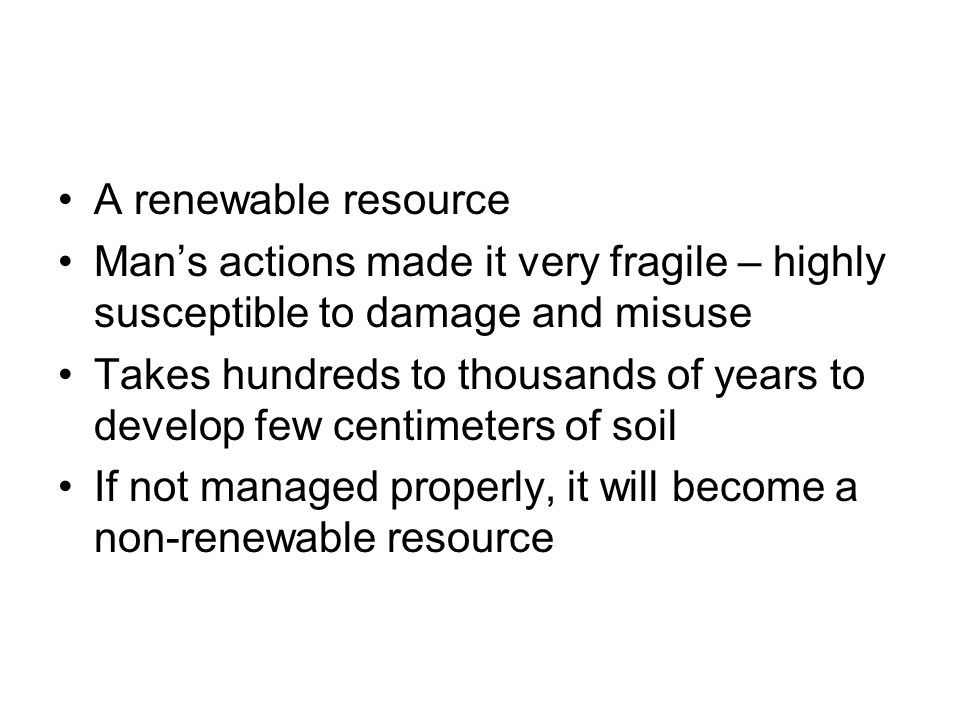 A renewable resource Man's actions made it very fragile – highly susceptible to damage and misuse.
