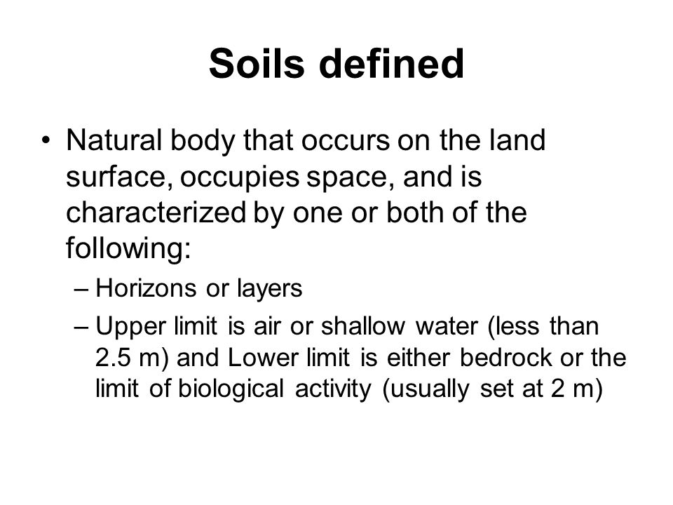 Soils defined Natural body that occurs on the land surface, occupies space, and is characterized by one or both of the following:
