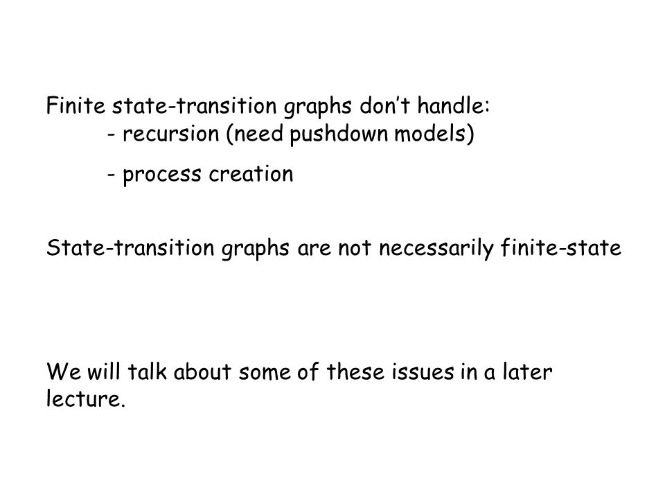 Finite state-transition graphs don't handle: