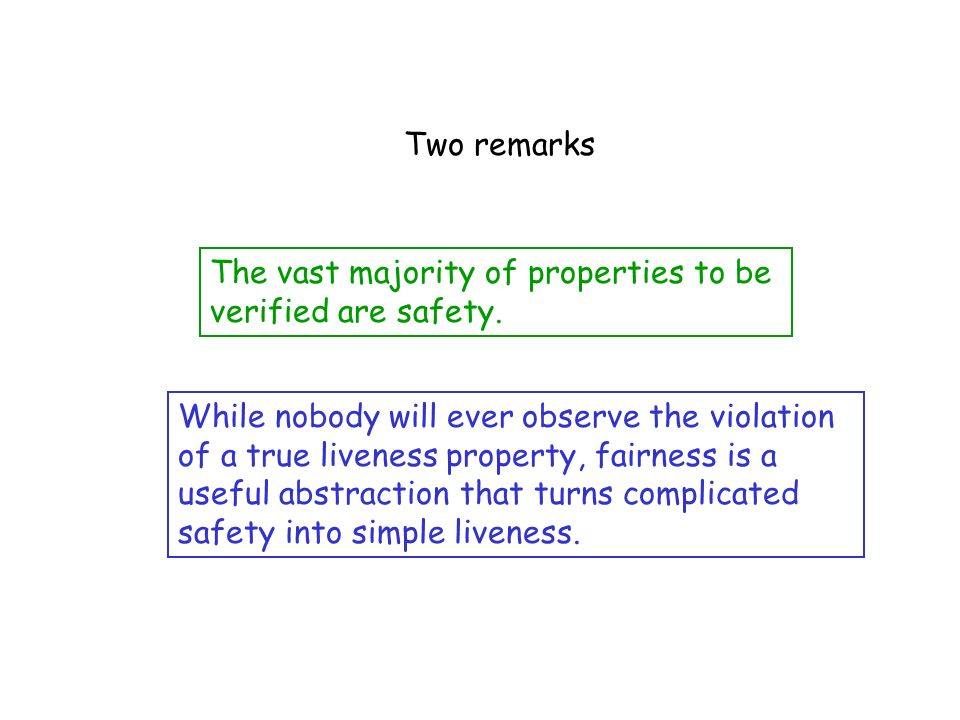 Two remarks The vast majority of properties to be verified are safety.